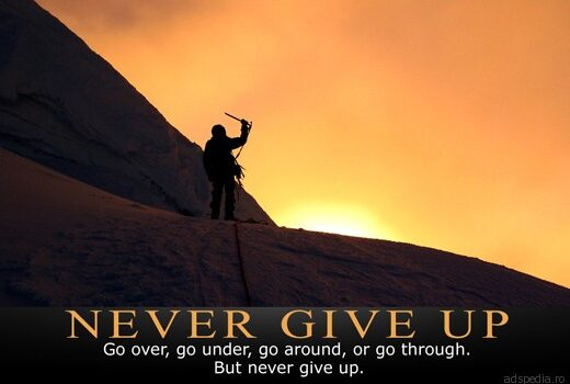 Never give up, never give in
