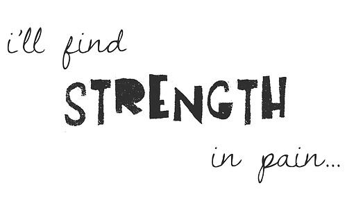 I'll find strength in pain